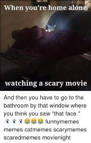 Funny Home Alone Memes - when you re home alone watching a scary movie and then you have to