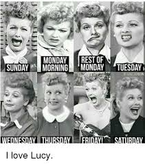 i love lucy memes monday rest of sunday morning monday tuesday erii i love lucy meme