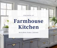 farmhouse kitchens with white cabinets freshen up a farmhouse kitchen with shaker cabinets best