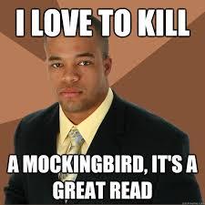 To Kill A Mockingbird Meme - i love to kill a mockingbird it s a great read mockingbird