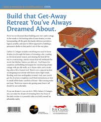 cabins u0026 cottages the basics of building a getaway retreat for