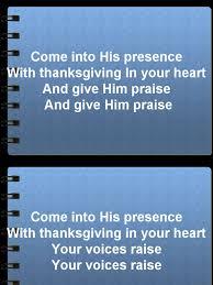 come into his presense 13