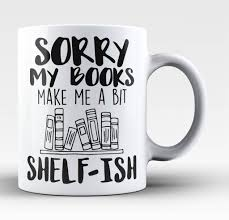 Coffee Mug Designs Sorry My Books Make Me A Bit Shelf Ish Mug Flat Rate Shelves