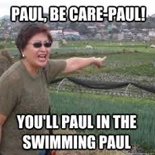 Paul Meme - paul be care paul you ll paul in the swimming paul meme