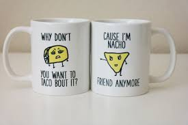 taco and nacho joke taco bout it mug nacho friend mug funny