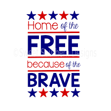 Instant Home Design Download by Home Of The Free Because Of The Brave Svg Instant Download
