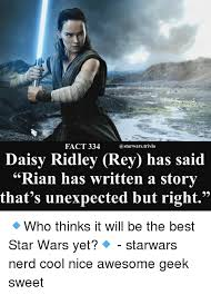 Star Wars Nerd Meme - fact 334 daisy ridley rey has said rian has written a storv that s