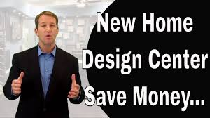 New Home Builder Design Center Save Money On A New Home In The Design Center Youtube