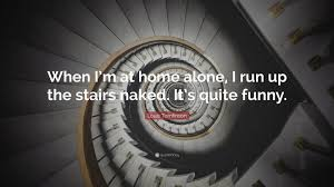 Stairs Quotes by Louis Tomlinson Quote U201cwhen I U0027m At Home Alone I Run Up The