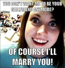 Overly Obsessed Girlfriend Meme - pretty overly attached girlfriend how excited are you to see me