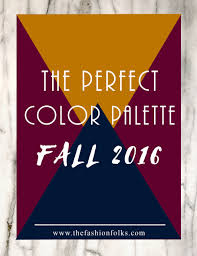 fall color pallette fall color palette of 2016 fall 2016 and fashion