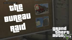 bureau gta 5 choosing the best approach and crew the bureau raid gta v guide