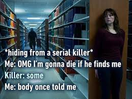 Serial Meme - some body once told me hiding from a serial killer know your