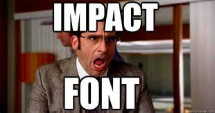 Impact Meme - the top ten tragic typefaces treefrog cinegraphix