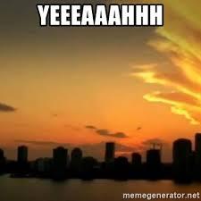 Yeeeaaahhh Meme - yeeeaaahhh csi miami meme generator