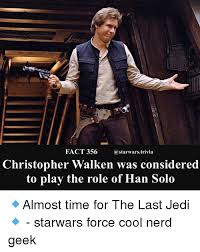 Solo Meme - fact 356 christopher walken was considered to play the role of han