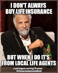 Memes About Life - funny life insurance memes from local life agents