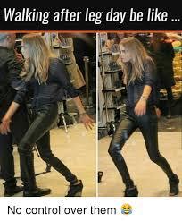 Leg Day Meme - 25 best memes about walking after leg day walking after