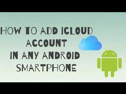 icloud sign in on android how to add icloud account in android smartphone