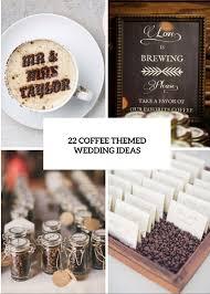 coffee wedding favors 22 awesome coffee themed wedding ideas weddingomania