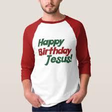 happy birthday jesus t shirts shirt designs zazzle