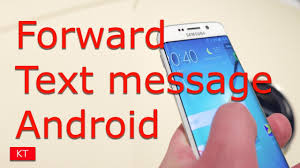 forward text messages android how to forward a text message on android