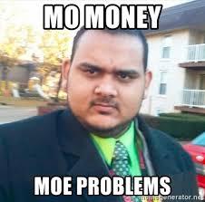 Mo Money Meme - mo money moe problems mo problems meme generator