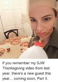 if you remember my sjw thanksgiving from last year there s a