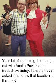 Austin Powers Memes - anus your faithful admin got to hang out with austin powers at a