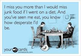 I Miss U Meme - ok so replace junk food with candy and diet coke then you