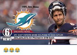 Cutler Meme - hate memes breaking news afc east owners bribe dolphins to sign