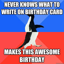 Penguin Birthday Meme - never knows what to write on birthday card makes this awesome