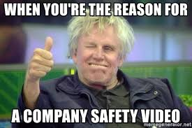 Meme Generator Video - when you re the reason for a company safety video gary busey