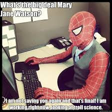 Mary Jane Memes - what s the big deal mary jane watson i am not saving you again