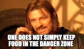 Danger Zone Meme - meme creator one does not simply keep food in the danger zone