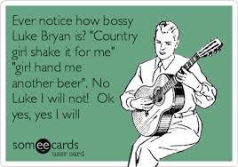 Luke Bryan Memes - ever notice how bossy luke bryan is country girl shake it for me