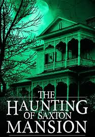 the haunting of saxton mansion a haunted house