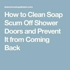 how to clean soap scum from glass shower door best 10 soap scum ideas on pinterest clean machine soap scum