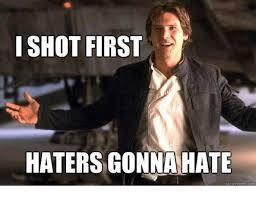 Quick Memes - i shot first haters gonna hate quick meme com meme on sizzle