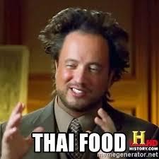Thai Food Meme - thai food ancient alien guy meme generator