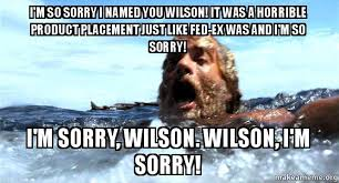 Wilson Meme - i m so sorry i named you wilson it was a horrible product placement