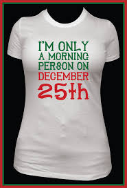 womens shirt only morning person december 25th