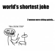 Meme Joke - funny worlds shortest joke meme and lol