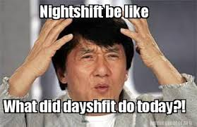 Night Shift Memes - meme creator nightshift be like what did dayshfit do today
