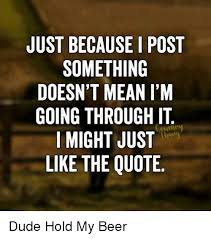 Post It Meme - just because i post something doesn t mean i m going through it i
