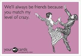 Crazy Friends Meme - ecards images and quotes funny friendship quotes ecards 1