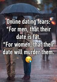 Online Dating Murderer Meme - online dating fears for men that their date is fat for women
