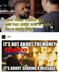 Costco Meme - ow does costco still i sell hot dogs and a soda for a buck fifty