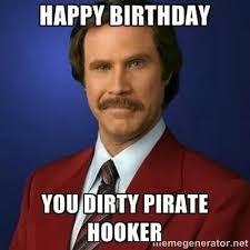 Birthday Memes Dirty - dirty pirate hooker happy birthday meme pinterest birthdays