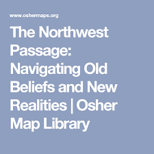 osher map library the northwest passage navigating beliefs and realities